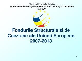 Fondurile Structurale si de Coeziune ale Uniunii Europene 2007-2013
