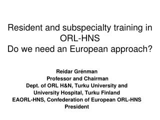 Resident and subspecialty training in ORL-HNS Do we need an European approach?