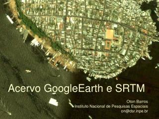 Acervo GoogleEarth e SRTM Oton Barros Instituto Nacional de Pesquisas Espaciais on@dsrpe.br