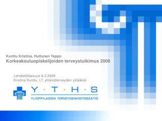 Kunttu Kristina, Huttunen Teppo Korkeakouluopiskelijoiden terveystutkimus 2008