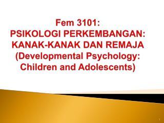 Nama pensyarah :Dr.  Mariani Mansor Kursus:Psikologi Perkembangan  Kanak-kanak  & Remaja