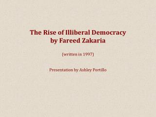 The Rise of Illiberal Democracy  by Fareed Zakaria (written in 1997)