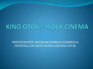 KINO OTOK – ISOLA CINEMA