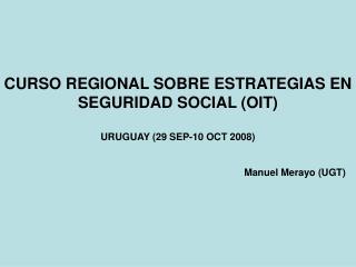 CURSO REGIONAL SOBRE ESTRATEGIAS EN SEGURIDAD SOCIAL OIT  URUGUAY 29 SEP-10 OCT 2008