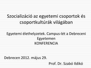Debrecen 2012. május 29. Prof. Dr. Szabó Ildikó