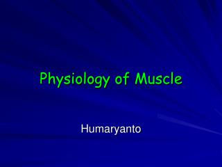 Physiology of  Muscle