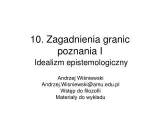 10. Zagadnienia granic poznania I Idealizm epistemologiczny