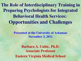 The Role of Interdisciplinary Training in Preparing Psychologists for Integrated Behavioral Health Services:   Opportuni