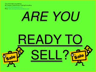 ARE YOU READY TO SELL ?
