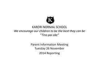 "KARORI NORMAL SCHOOL We encourage our children to be the best they can be "" Tino pai ake """