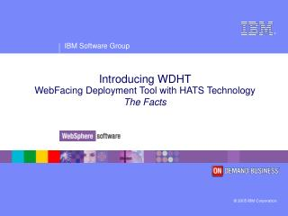 Introducing WDHT  WebFacing Deployment Tool with HATS Technology The Facts