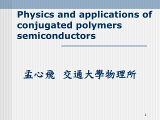 Physics and applications of conjugated polymers semiconductors