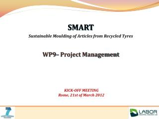 SMART Sustainable  Moulding  of Articles from Recycled  Tyres WP9–  Project Management