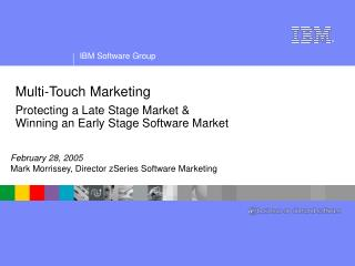 Multi-Touch Marketing  Protecting a Late Stage Market  Winning an Early Stage Software Market