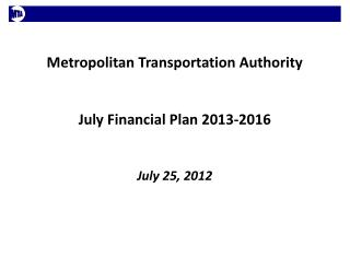 Metropolitan Transportation Authority July Financial Plan  2013-2016 July 25, 2012