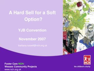 A Hard Sell for a Soft Option? YJB Convention  November 2007  barbara.russell@nch.uk