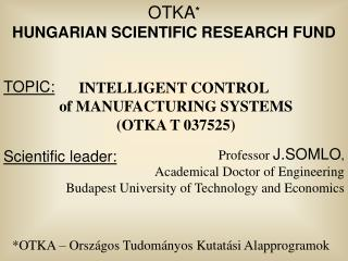 INTELLIGENT CONTROL  of MANUFACTURING SYSTEMS  (OTKA T 037525)