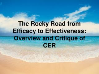 The Rocky Road from Efficacy to Effectiveness: Overview and Critique of CER