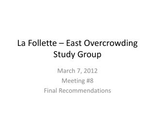 La Follette � East Overcrowding Study Group