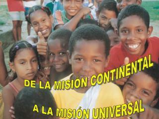 DE LA MISIÓN CONTINENTAL A LA MISIÓN UNIVERSAL