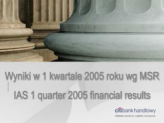 Wyniki w 1 kwartale 2005 roku wg MSR IAS 1 quarter 2005 financial results