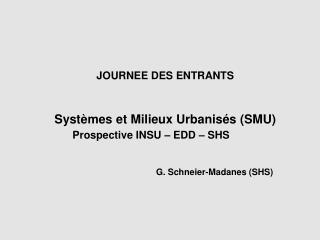 JOURNEE DES ENTRANTS Systèmes et Milieux Urbanisés (SMU) Prospective INSU – EDD – SHS