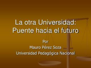 La otra Universidad: Puente hacia el futuro