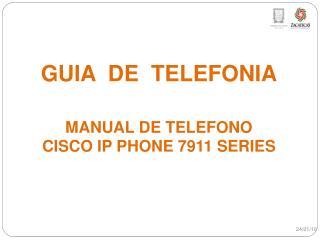 GUIA  DE  TELEFONIA MANUAL DE TELEFONO  CISCO IP PHONE 7911 SERIES