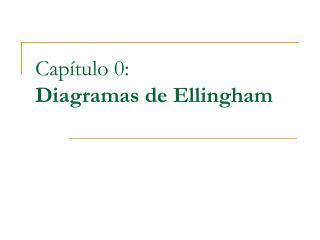 Cap�tulo 0: Diagramas de Ellingham
