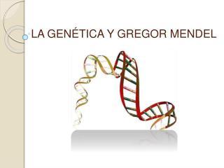 LA GENÉTICA Y GREGOR MENDEL
