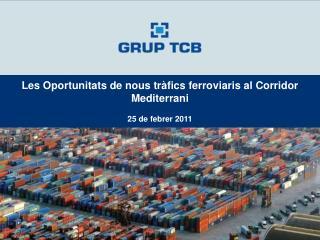 Les Oportunitats de nous tràfics ferroviaris al Corridor Mediterrani 25 de febrer 2011