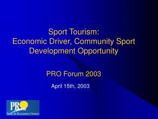 Sport Tourism:  Economic Driver, Community Sport Development Opportunity PRO Forum 2003