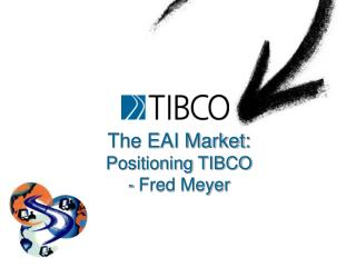 The EAI Market: Positioning TIBCO - Fred Meyer