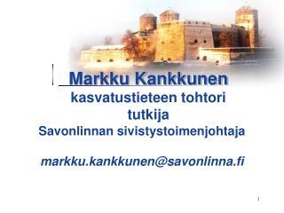 Savonlinnan sivistystoimenjohtaja markku.kankkunen@savonlinna.fi