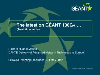 The latest on GÉANT 100G+ … (Terabit capacity)