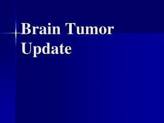 Brain Tumor Update