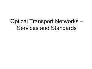 Optical Transport Networks –Services and Standards