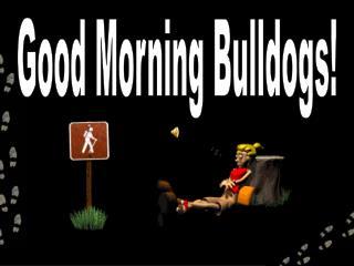 Good Morning Bulldogs!