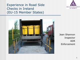 Experience in Road Side  Checks in Ireland  (EU-15 Member States)