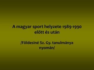 A magyar sport helyzete 1989-1990 el?tt �s ut�n