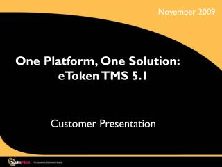 One Platform, One Solution: eToken TMS 5.1  Customer Presentation