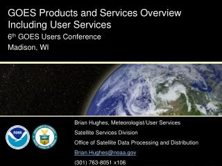 GOES Products and Services Overview Including User Services 6 th  GOES Users Conference