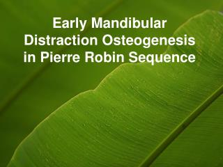 Early Mandibular Distraction Osteogenesis in Pierre Robin Sequence