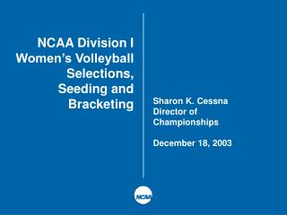 NCAA Division I Women s Volleyball  Selections, Seeding and  Bracketing