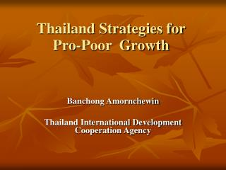 Thailand Strategies for Pro-Poor  Growth