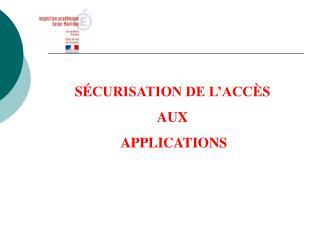 S � CURISATION DE L�ACC � S  AUX   APPLICATIONS