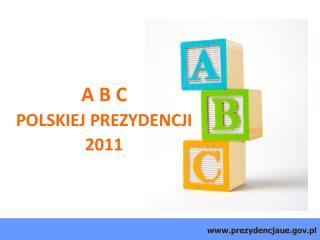 A B C POLSKIEJ PREZYDENCJI 2011