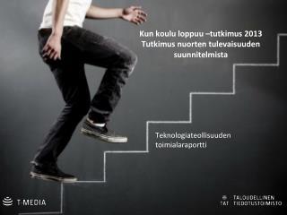 Kun koulu loppuu –tutkimus 2013 Tutkimus nuorten tulevaisuuden suunnitelmista