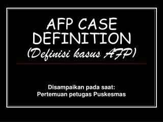 AFP CASE DEFINITION (Definisi kasus AFP)