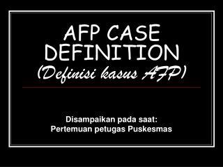 AFP CASE DEFINITION (Definisi kasus AFP)